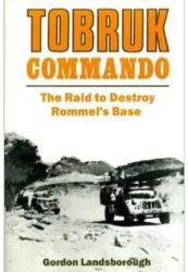 Tobruk Commando - The Raid to Destroy Rommel's Base (ISBN: 9781848322448)
