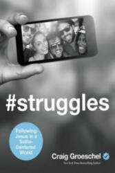 #Struggles - Following Jesus in a Selfie-Centered World (ISBN: 9780310343097)