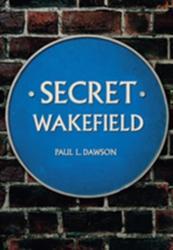 Secret Wakefield (ISBN: 9781445646923)