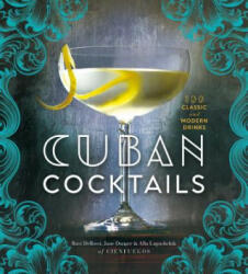Cuban Cocktails - 100 Classic and Modern Drinks (ISBN: 9781454917502)