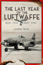 Last Year of Luftwaffe - Alfred Price (ISBN: 9781848328662)
