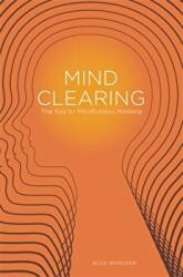 Mind Clearing - The Key to Mindfulness Mastery (ISBN: 9781849053075)