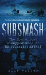 Subsmash - The Mysterious Disappearance of HM Submarine Affray (ISBN: 9780752459301)