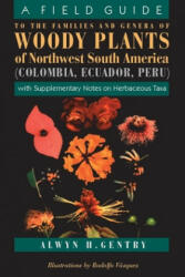 Field Guide to the Families and Genera of Woody Plants of Northwest South America (ISBN: 9780226289441)