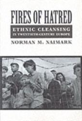 Fires of Hatred - Ethnic Cleansing in Twentieth-century Europe (ISBN: 9780674009943)