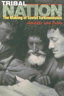 Tribal Nation - The Making of Soviet Turkmenistan (ISBN: 9780691127996)