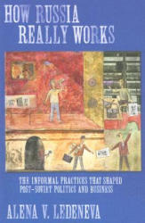 How Russia Really Works - The Informal Practices That Shaped Post-Soviet Politics and Business (ISBN: 9780801473524)