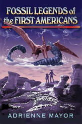 Fossil Legends of the First Americans - Adrienne Mayor (ISBN: 9780691130491)