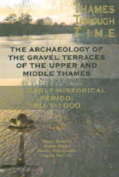 Archaeology of the Gravel Terraces of the Upper and Middle Thames - The Early Historical Period - AD1-1000 (ISBN: 9780954962753)