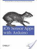 iOS Sensor Apps with Arduino (ISBN: 9781449308483)