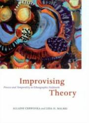 Improvising Theory - Process and Temporality in Ethnographic Fieldwork (ISBN: 9780226100319)