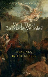 Wilt Thou be Made Whole? - Healing in the Gospels (ISBN: 9781584200574)