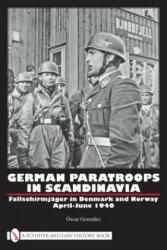 German Paratroops in Scandinavia - Fallschirmjager in Denmark and Norway April-June 1940 (ISBN: 9780764332418)