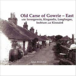 Old Carse of Gowrie - East - With Invergowrie, Kingoodie, Longforgan, Inchture and Kinnaird (ISBN: 9781840334463)
