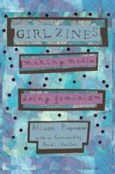 Girl Zines - Making Media, Doing Feminism (ISBN: 9780814767528)