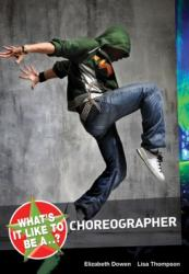 What's it Like to be a. . . ? Choreographer (ISBN: 9781408128756)