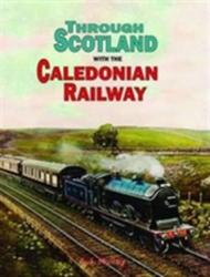 Through Scotland with the Caledonian Railway (ISBN: 9781840334913)