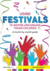 Using Festivals to Inspire and Engage Young Children - A Month-by-Month Guide (ISBN: 9780415815833)