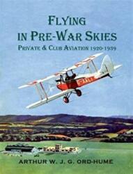 Flying in Pre-War Skies - Private Club Aviation 1920 - 1939 (ISBN: 9781840336863)