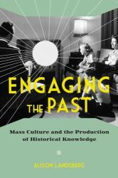 Engaging the Past - Mass Culture and the Production of Historical Knowledge (ISBN: 9780231165754)