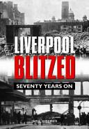 Liverpool Blitzed - Seventy Years On (ISBN: 9780857040794)