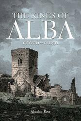Kings of Alba - C. 1000-c. 1130 (ISBN: 9781906566159)