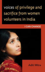 Voices of Privilege and Sacrifice from Women Volunteers in India - Aditi Mitra (ISBN: 9781498511629)
