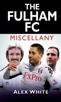 Fulham FC Miscellany - Alex White (ISBN: 9780752465265)