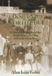 In Silent Fortitude - In Memory of the Men of the North Tyne Valley Who Fell in the Great War (ISBN: 9780955751097)