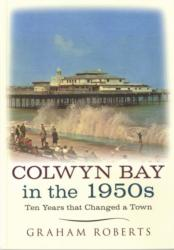 Colwyn Bay in the 1950s - Ten Years That Changed a Town (ISBN: 9781445640488)
