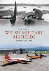 Welsh Military Airfields Through Time (ISBN: 9781445609935)