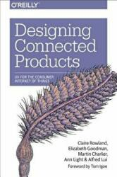 Designing Connected Products - Rowland, Claire, Elizabeth Goodman, Charlier, Martin (ISBN: 9781449372569)