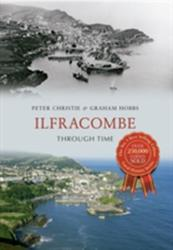 Ilfracombe Through Time (ISBN: 9781445611891)
