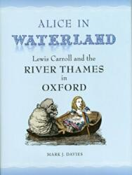 Alice in Waterland - Lewis Carroll and the River Thames in Oxford (ISBN: 9781908493699)