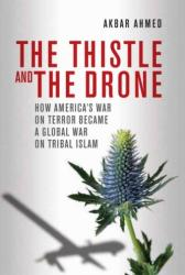Thistle and the Drone - How America's War on Terror Became a Global War on Tribal Islam (ISBN: 9780815723783)