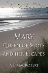 Mary, Queen of Scots and Her Escapes (ISBN: 9781907732904)
