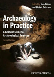 Archaeology in Practice - A Student Guide to Archaeological Analyses (ISBN: 9780470657164)