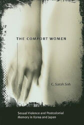 Comfort Women - Sexual Violence and Postcolonial Memory in Korea and Japan (ISBN: 9780226767772)