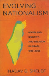 Evolving Nationalism - Homeland, Identity, and Religion in Israel, 1925-2005 (ISBN: 9780801476754)