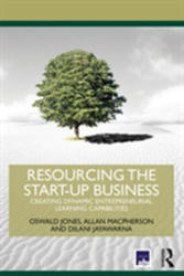 Resourcing the Start-Up Business - Creating Dynamic Entrepreneurial Learning Capabilities (ISBN: 9780415624480)