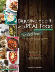 Digestive Health with Real Food -- The Cookbook - 75 Anti-Inflammatory, Nutrient-Dense Recipes for Optimal Health (ISBN: 9780988717237)