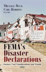 FEMA's Disaster Declarations - Factors, Cost Considerations and Trends (ISBN: 9781628081886)