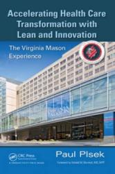 Accelerating Health Care Transformation with Lean and Innovation - The Virginia Mason Experience (ISBN: 9781482203837)