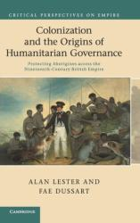 Colonization and the Origins of Humanitarian Governance - Protecting Aborigines Across the Nineteenth-century British Empire (ISBN: 9781107007833)