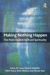 Making Nothing Happen - Five Poets Explore Faith and Spirituality (ISBN: 9781409455158)