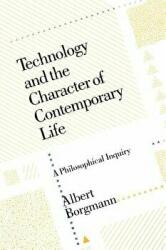 Technology and the Character of Contemporary Life (ISBN: 9780226066295)