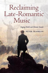 Reclaiming Late-romantic Music - Singing Devils and Distant Sounds (ISBN: 9780520280397)