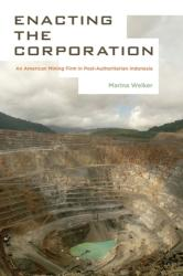 Enacting the Corporation - An American Mining Firm in Post-authoritarian Indonesia (ISBN: 9780520282315)