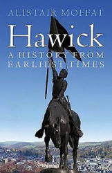 Hawick - A History from Earliest Times (ISBN: 9781780272290)
