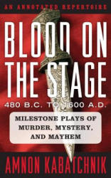 Blood on the Stage, 480 B. C. to 1600 A. D (ISBN: 9781442235472)